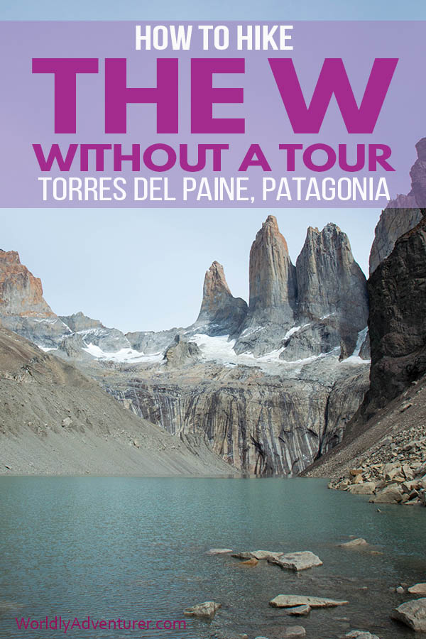 Read this complete guide to hiking the Torres del Paine W trek in Patagonia without a tour, fully updated for the 2018/2019 trekking season. Everything you need to know about hiking routes, camping and accommodation and costs. #TorresdelPaine #Chile #hikingchile #torresdelpainetrekking #torresdelPaineWTrek #patagaonia #worldlyadventurer #hikingpatagaonia #travelsouthamerica #treksinchile